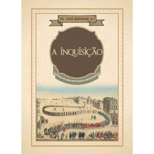 A Inquisição - História de uma Instituição Controvertida - Pe. José Bernard, S. J