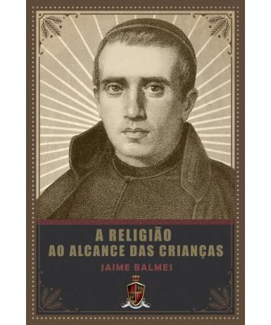 A Religião ao Alcance das Crianças - Jaime Balmes