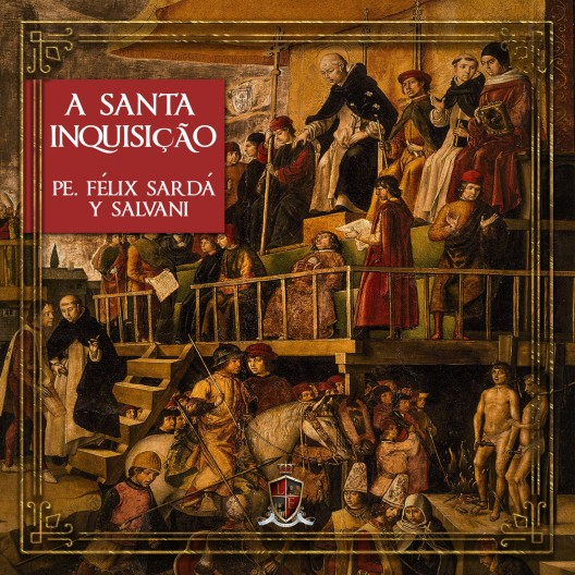 A Santa Inquisição - Pe. Félix Sardá y Salvany